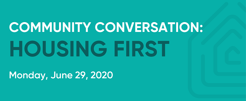 Community Conversation: Housing First will be held virtually on Monday, June 29.